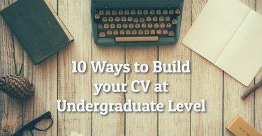 10 Ways to Build your CV at Undergraduate Level