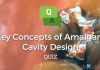 Key Concepts of Amalgam Cavity Design Quiz