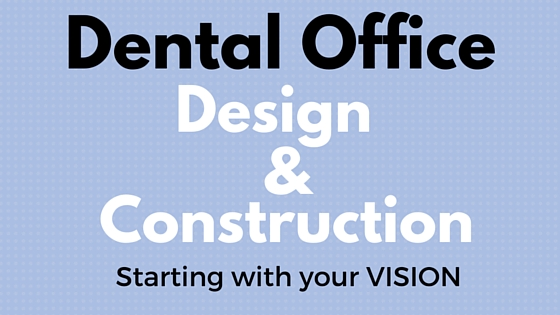 Dental office design and construction how to get started dental office design and construction where you should start malvernweather Gallery