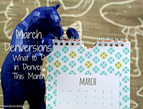 March Denversions: What to Do in Denver