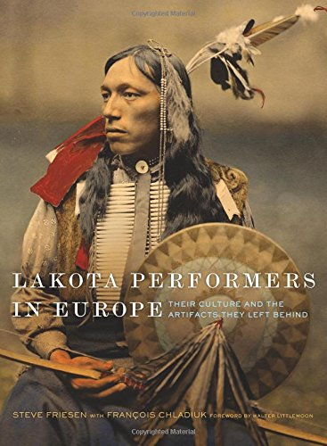 """Lakota Performers in Europe: Their Culture and the Artifacts They Left Behind"" by Steve Friesen"