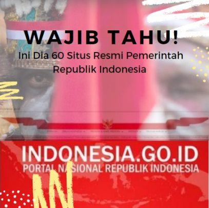 Siapapun Wajib Tahu! 60 Daftar Situs Resmi Pemerintahan Republik Indonesia