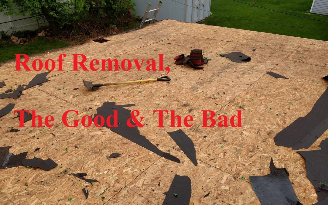 Tear off the roof, the good & bad.