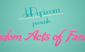 random acts of fandom, depepi, depepi.com, random acts of kindness