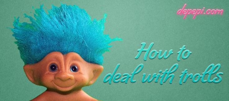 trolls, deal with trolls, how to deal with trolls, depepi, depepi.com, geek, geek girl