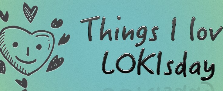 things I love, LOKIsday, things I love LOKIsday, depepi, depepi.com