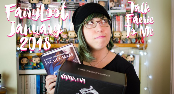 fairyloot, fairyloot january 2018, fairyloot january, talk faerie to me, depepi, depepi.com, bookish, review, unboxing