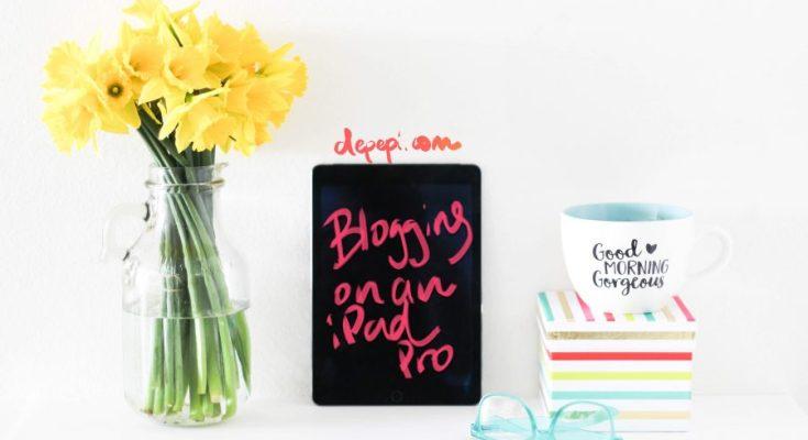 Blogging, bloggers, writing, ipad pro, depepi, depepi.com, tips