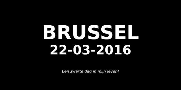 Brussel 22 maart 2016 Een zwarte dag in mijn leven!
