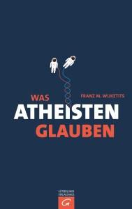 Was Atheisten glauben von Franz M Wuketits