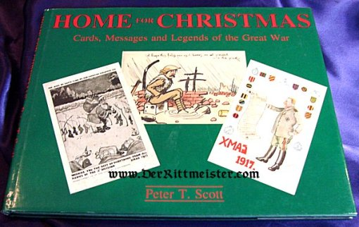 GERMANY - BOOK - HOME FOR CHRISTMAS: CARDS MESSAGES, AND LEGENDS OF THE GREAT WAR by PETER T. SCOTT - Imperial German Military Antiques Sale