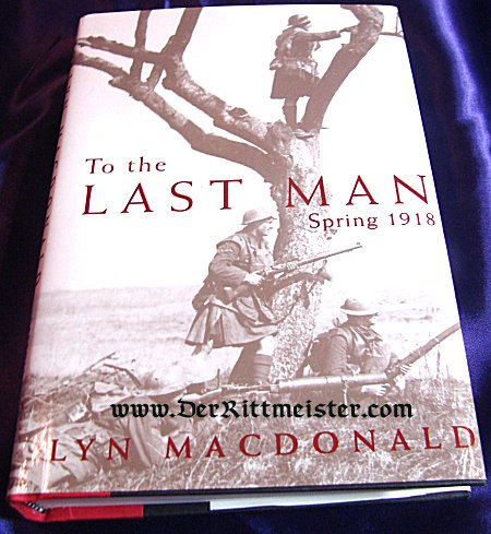 GERMANY - BOOK - TO THE LAST MAN SPRING 1918 by LYN MACDONALD - Imperial German Military Antiques Sale