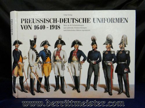 PRUSSIA - BOOK - PREUßISCH-DEUTSCHEN UNIFORMEN VON 1640-1918 by GEORG & INGO PRÖMPER - Imperial German Military Antiques Sale