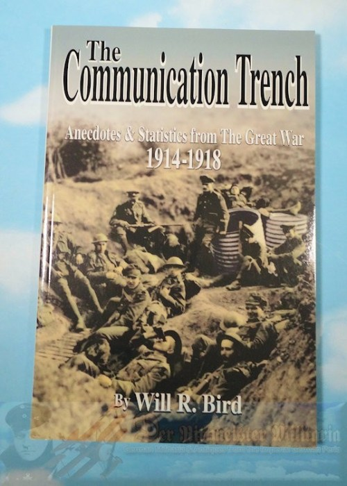 BOOK - THE COMMUNICATION TRENCH: ANECDOTES & STATISTICS FROM THE GREAT WAR 1914-1918 BY WILL R. BIRD - Imperial German Military Antiques Sale