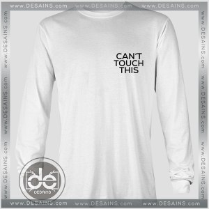 Buy Tshirt Long Sleeve Cant' Touch This Tshirt Long Sleeve mens Tshirt womens