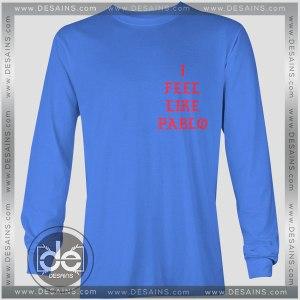 Buy Tshirt Long Sleeve I Feel Like Pablo Tshirt mens Tshirt womens