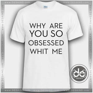 Buy Tshirt why are you so obsessed with me Tshirts funny Tshirt mens womens