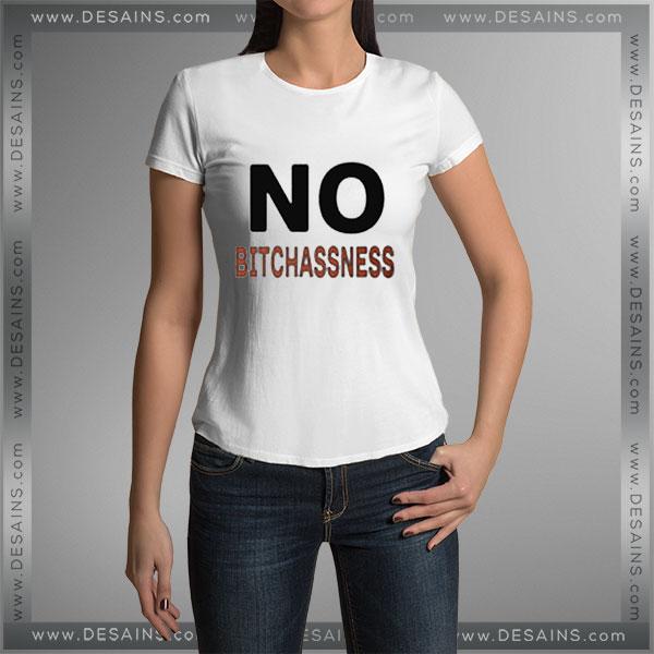 Buy Tshirt No Bitchassness Tshirt Womens Tshirt Mens Tees Size S-3XL