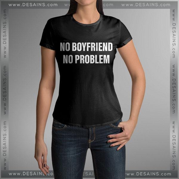 Buy Tshirt No Boyfriend No Problem Girl Tshirt Womens Tshirt Mens Tees Size S-3XL