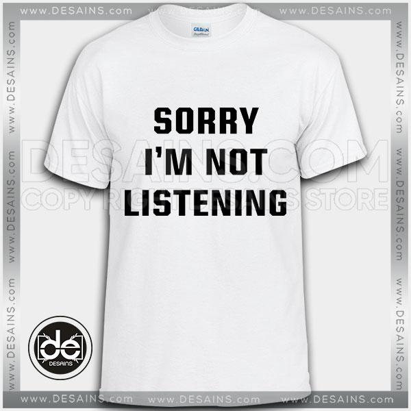 Tshirt Sorry I'm not Listening Tshirt mens Tshirt womens Tees Size S-3XL