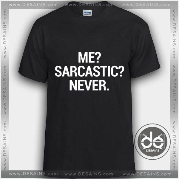 Buy Tshirt Me Sarcastic Never Tshirt mens Tshirt womens Tees Size S-3XL