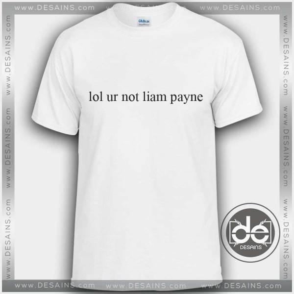 Buy Tshirt Lol ur not Liam Payne Tshirt mens Tshirt womens Tees Size S-3XL