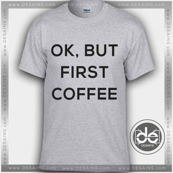 Buy Tshirt Ok But First Coffee Tshirt mens Tshirt womens Tees Size S-3XL