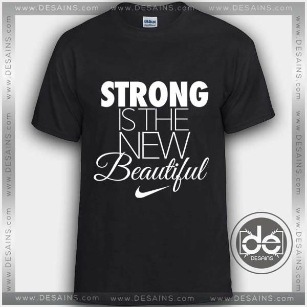 Buy Tshirt Strong Is The New Beautiful Tshirt mens Tshirt womens