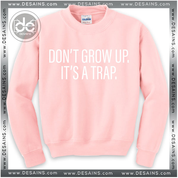 Sweatshirt Dont Grow Up its a trap Sweater Womens and Sweater Mens