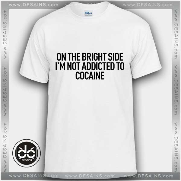Tshirt Bright Side Not Addicted To Cocaine Tshirt mens Tshirt womens Tees S-3XL