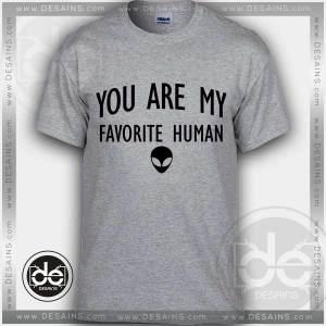 Buy Tshirt You Are My Favorite Human Tshirt mens Tshirt womens Tees size S-3XL