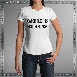 Buy Tshirt Catch Flights Not Feelings Tshirt Womens Tshirt Mens Tees size S-3XL