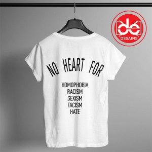 Tshirt No Heart for homophobia Racism Sexism Facism Hate Tshirt Womens Mens