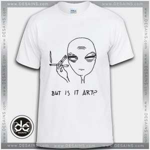 Buy Tshirt Alien Smoke But Is It Art Tshirt Womens Tshirt Mens Tees Size S-3XL