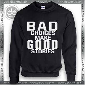 Buy Sweatshirt Bad Choices Make Good Stories Sweater Womens and Sweater Mens