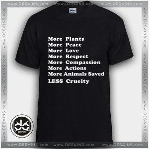 Buy Tshirt More Plants, More Peace, More Love, More Everything, Less cruelty Tshirt Womens Tshirt Mens