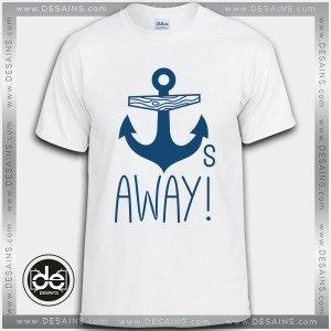 Buy Tshirt Anchors Away Tee Tshirt Womens Tshirt Mens Tees Size S-3XL