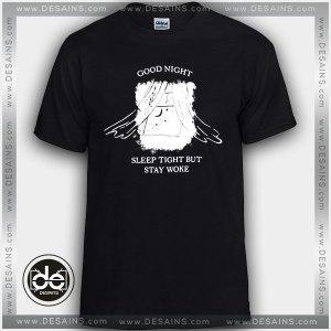 Buy Tshirt Good Night Sleep Tight but Stay woke Tshirt Womens Tshirt Mens Tees Size S-3XL