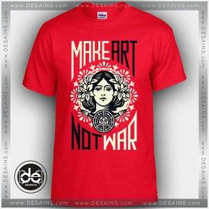 Buy Tshirt Make Art not War Obey Tshirt Womens Tshirt Mens Tees Size S-3XL