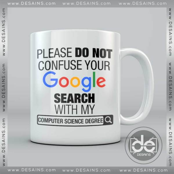 Buy Custom Coffee Mug please do not Confuse your Google search with my Computer Science Degree Mug