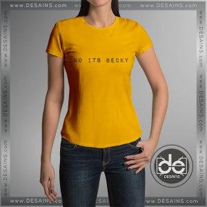 Cheap Tee Shirt Taylor Swift No Its Becky Custom T-Shirt