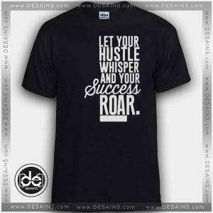 Tee Shirt Let Your Hustle Whisper