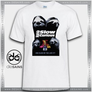 Cheap Graphic Tee Shirts Two Slow Two Curious On Sale