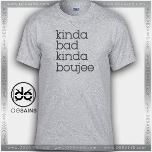 Cheap Graphic Tee Shirts Kinda bad Kinda Boujee on Sale