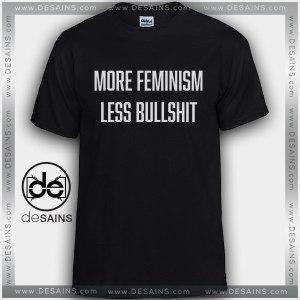 Cheap Graphic Tee Shirts More Feminism Less Bullshit