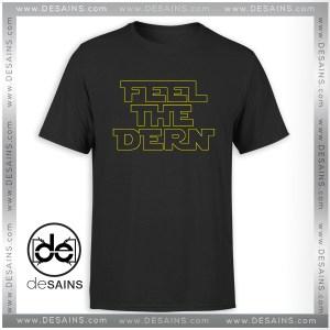 Cheap Graphic Tee Shirts Feel The Dern Laura Dern Star Wars