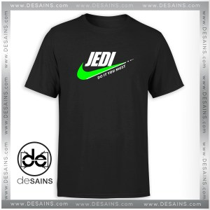 Just Do It Jedi Tshirt Star Wars Do It You Must Tee Shirts