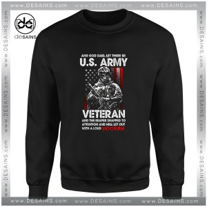 Cheap Graphic Sweatshirt Let There Be US ARMY VETERAN