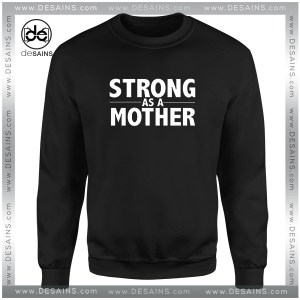 Cheap Graphic Sweatshirt Strong As A Mother Size S-3XL