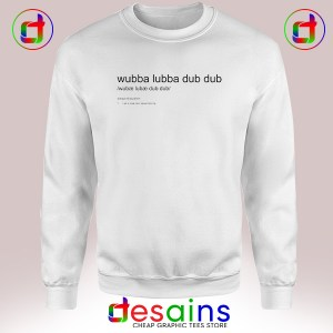 Sweatshirt Wubba Lubba Dub Dub Rick And Morty Cheap Crewneck
